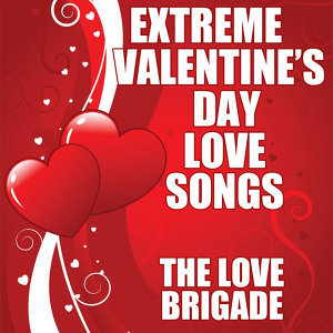 Extreme Valentine's Day Love Songs