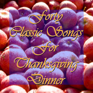 Thanksgiving Dinner: Thirty Classic Songs