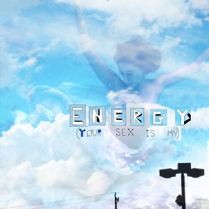 Energy (Your Sex Is My)