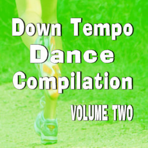 Down Tempo Dance Compilation, Vol. 2