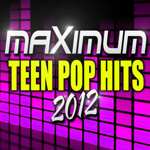Maximum Teen Pop Hits 2012