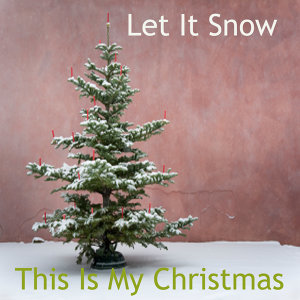 This Is My Christmas: Let It Snow