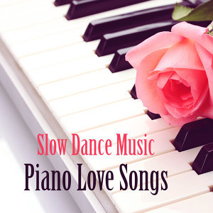 Piano Love Songs: Slow Dance Music