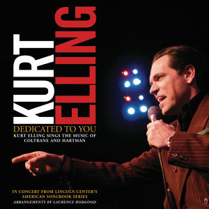 Dedicated To You: Kurt Elling Sings The Music Of Coltrane And Hartman - Live