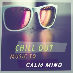 Chill Out Music to Calm Mind – Peaceful Chillout Music, Holiday Journey with Chill Sounds, Relax Yourself