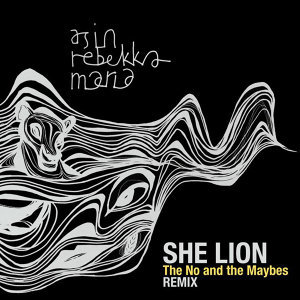 She Lion - The No and the Maybes Remix