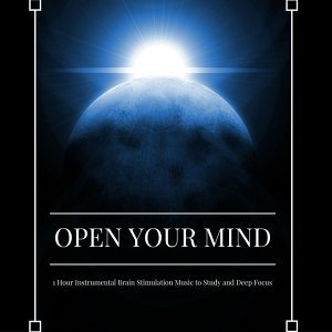 Open Your Mind - 1 Hour Instrumental Brain Stimulation Music to Study and Deep Focus