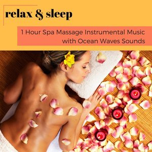 Relax and Sleep - 1 Hour Spa Massage Instrumental Music with Ocean Waves Sounds