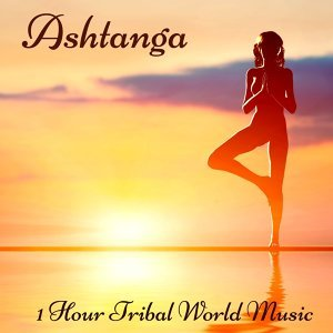 Ashtanga – 1 Hour Tribal World Music for Ashtanga Yoga, Vinyasa and Final Relaxation