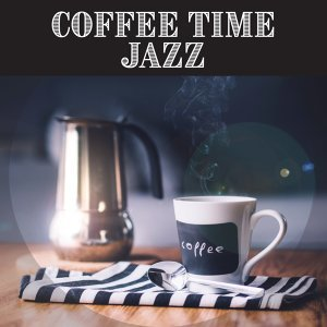Coffee Time Jazz – Smooth Sounds of Jazz Music, Best Background to Cafe & Restaurant, Soothing Jazz Music, Coffee Talk, Good Mood