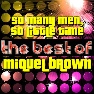 So Many Men, So Little Time - The Best of Miquel Brown