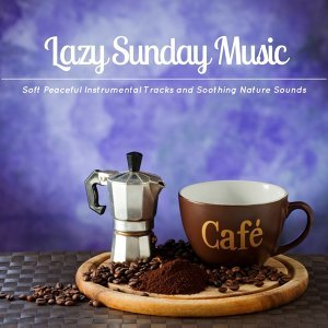 Lazy Sunday Music - Soft Peaceful Instrumental Tracks and Soothing Nature Sounds to Chill and Relax
