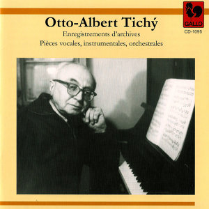 Otto-Albert Tichý: Enregistrements d'archives, pièces vocales, instrumentales et orchestrales