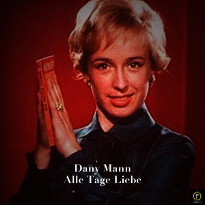 Dany Mann, Alle Tage Liebe