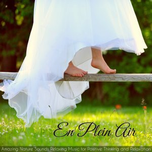 En Plein Air – Amazing Nature Sounds Relaxing Music for Positive Thinking and Clear Mind Relaxation
