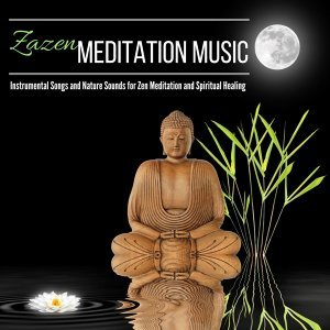 Zazen Meditation Music - Instrumental Songs and Nature Sounds for Zen Meditation and Spiritual Healing