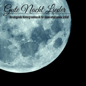 Gute Nacht Lieder - Beruhigende Hintergrundmusik für einen erholsamen Schlaf
