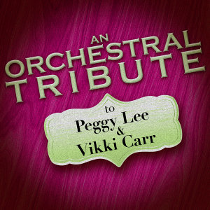An Orchestral Tribute to Peggy Lee & Vikki Carr
