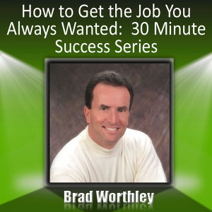 How to Get the Job You Always Wanted: 30 Minute Success Series