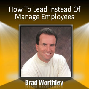 How to Lead Instead of Manage Employees: 30 Minute Success Series