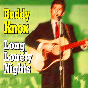 Buddy Knox - Long Lonely Nights