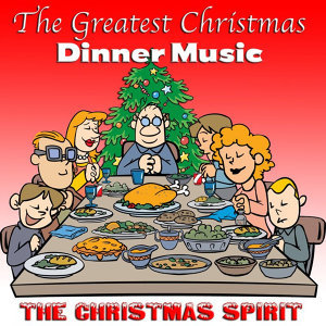 The Greatest Christmas Dinner Music