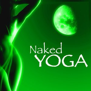 Naked Yoga Music – New Age & World Music for Yoga Poses, Acro Yoga and Naked Yoga