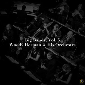 Big Bands, Vol. 5: Woody Herman & His Orchestra