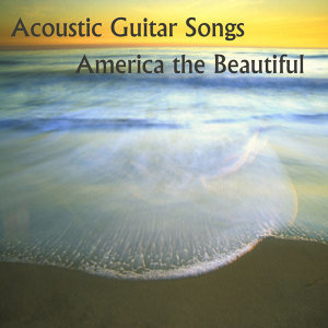 Acoustic Guitar Songs: America the Beautifull