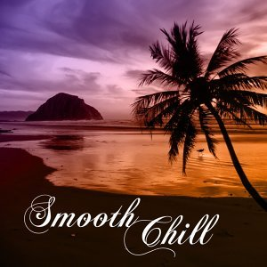 Smooth Chill – Sun Music, Summer Time, Relax on The Beach, Chill Out Music