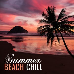 Summer Beach Chill – Relaxing Time, Music to Rest, Holiday Journey, Chilout Music
