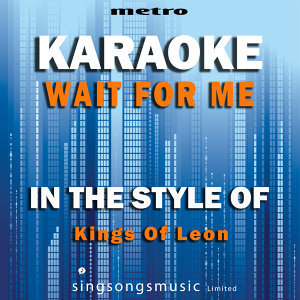Wait for Me (In the Style of Kings of Leon) [Karaoke Version] - Single
