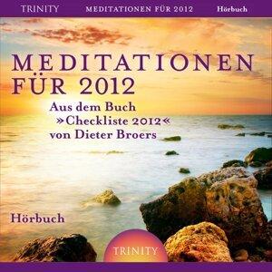 """Meditationen für 2012 - Aus dem Buch """"Checkliste 2012"""" von Dieter Broers"""