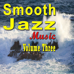 Smooth Jazz Music Vol. Three