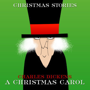 Charles Dickens: A Christmas Carol (A Ghost Story of Christmas)