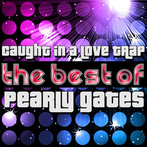 Caught in a Love Trap - The Best of Pearly Gates