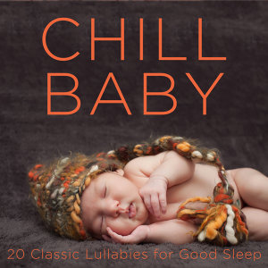 Chill Baby: 20 Classic Lullabies for Good Sleep