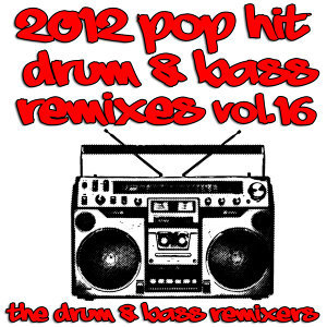2012 Pop Hit Drum & Bass Remixes, Vol. 16