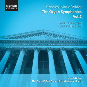 Widor – the Organ Symphonies, Vol. 2: The Cavaillé-Coll Organ of La Madeleine, Paris