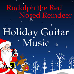 Guitar Music for the Holidays: Rudoplh the Red Nosed Reindeer