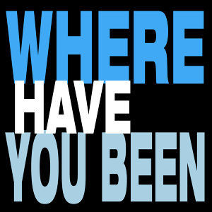 Where Have You Been - Single