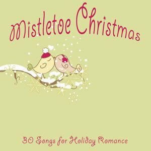 Mistletoe Christmas: 30 Songs for Holiday Romance