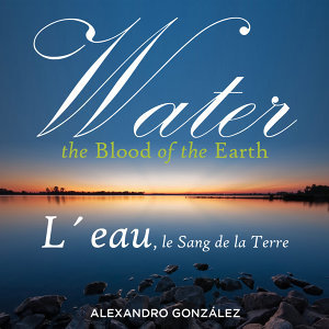 Water: The Blood of the Earth (L´Eau le sang de la terre)