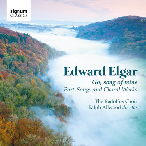 Edward Elgar: Go, Song Of Mine - Part-Songs And Choral Works