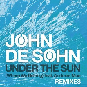 Under the Sun (Where We Belong) feat. Andreas Moe -  Remixes