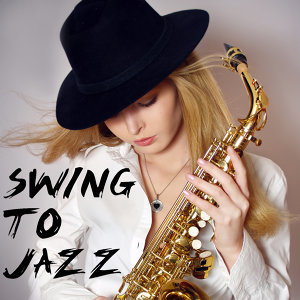 Swing to Jazz - Sweet and Hot Songs That Cook
