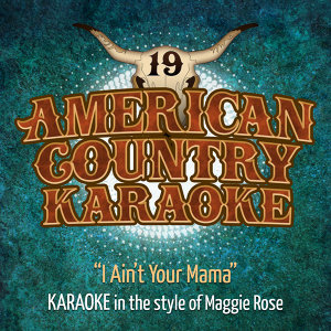 I Ain't Your Mama (Karaoke in the Style of Maggie Rose)
