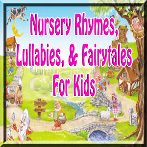 Nursery Rhymes, Lullabies and Fairytales for Kids