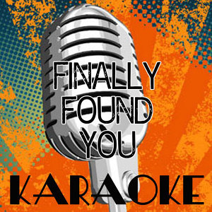 Finally Found You (Karaoke Tribute to Enrique Iglesias Feat. Sammy Adams)
