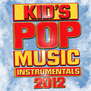 Kid's Pop Music Instrumentals 2012